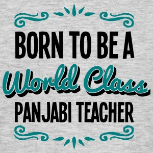 panjabi teacher born to be world class 2 - Men's T-Shirt