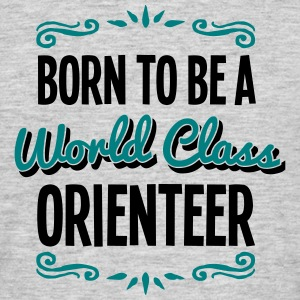 orienteer born to be world class 2col - Men's T-Shirt