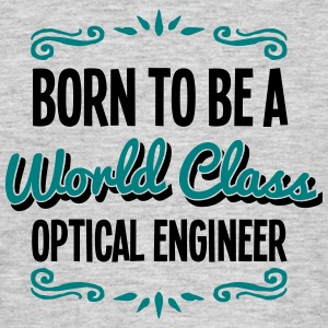 optical engineer born to be world class  - Men's T-Shirt