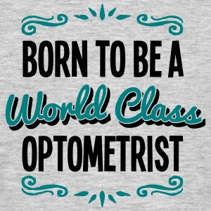 optometrist born to be world class 2col - Men's T-Shirt