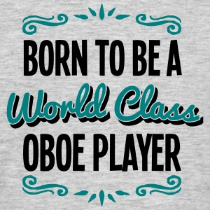 oboe player born to be world class 2col - Men's T-Shirt