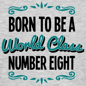number eight born to be world class 2col - Men's T-Shirt