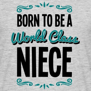 niece born to be world class 2col - Men's T-Shirt