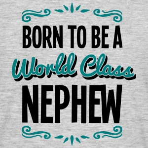 nephew born to be world class 2col - Men's T-Shirt