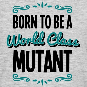 mutant born to be world class 2col - Men's T-Shirt
