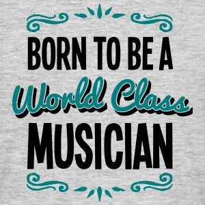 musician born to be world class 2col - Men's T-Shirt