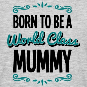mummy born to be world class 2col - Men's T-Shirt