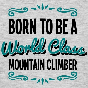 mountain climber born to be world class  - Men's T-Shirt