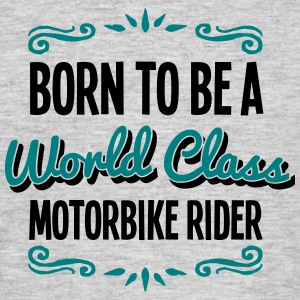 motorbike rider born to be world class 2 - Men's T-Shirt