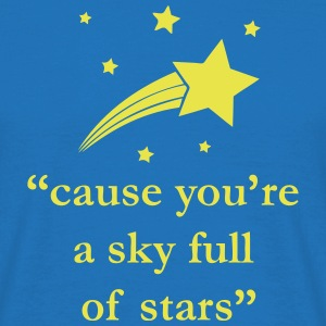 cause you're a sky full of stars Quote T-Shirts - Men's T-Shirt
