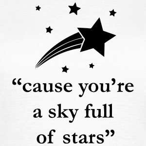 cause you're a sky full of stars Quote T-Shirts - Women's T-Shirt