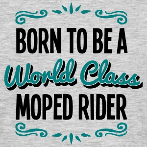 moped rider born to be world class 2col - Men's T-Shirt