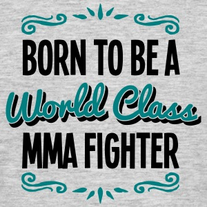 mma fighter born to be world class 2col - Men's T-Shirt