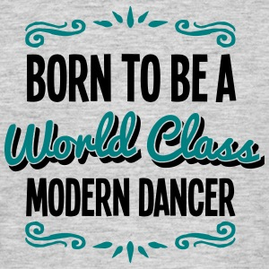modern dancer born to be world class 2co - Men's T-Shirt