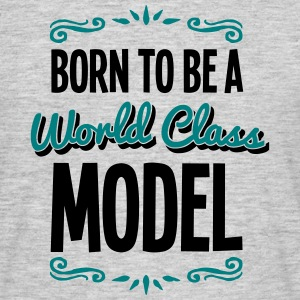 model born to be world class 2col - Men's T-Shirt