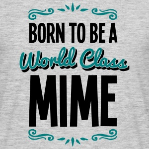 mime born to be world class 2col - Men's T-Shirt