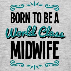 midwife born to be world class 2col - Men's T-Shirt