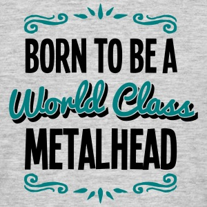 metalhead born to be world class 2col - Men's T-Shirt