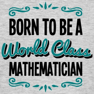 mathematician born to be world class 2co - Men's T-Shirt