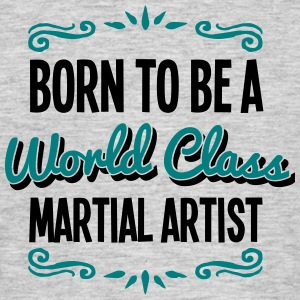 martial artist born to be world class 2c - Men's T-Shirt