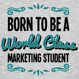 marketing student born to be world class - Men's T-Shirt