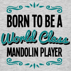 mandolin player born to be world class 2 - Men's T-Shirt