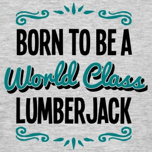 lumberjack born to be world class 2col - Men's T-Shirt