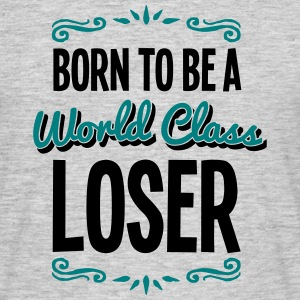 loser born to be world class 2col - Men's T-Shirt