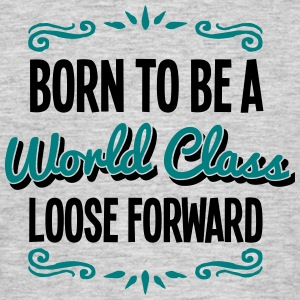 loose forward born to be world class 2co - Men's T-Shirt