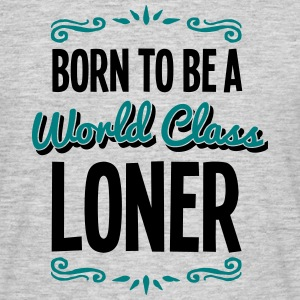 loner born to be world class 2col - Men's T-Shirt