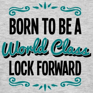lock forward born to be world class 2col - Men's T-Shirt