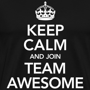 Keep Calm And Join Team Awesome | Design for winners T-Shirts - Männer Premium T-Shirt