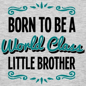 little brother born to be world class 2c - Men's T-Shirt