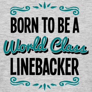 linebacker born to be world class 2col - Men's T-Shirt