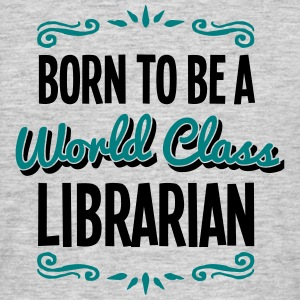 librarian born to be world class 2col - Men's T-Shirt