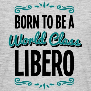 libero born to be world class 2col - Men's T-Shirt