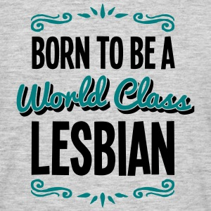 lesbian born to be world class 2col - Men's T-Shirt