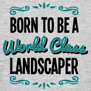 landscaper born to be world class 2col - Men's T-Shirt