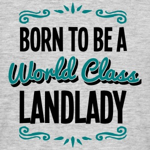 landlady born to be world class 2col - Men's T-Shirt