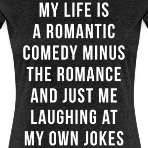 Romantic Comedy Funny Quote T-shirts - Vrouwen Premium T-shirt