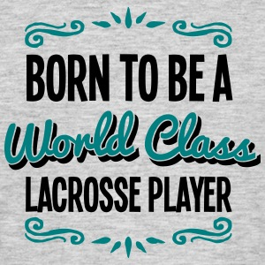 lacrosse player born to be world class 2 - Men's T-Shirt
