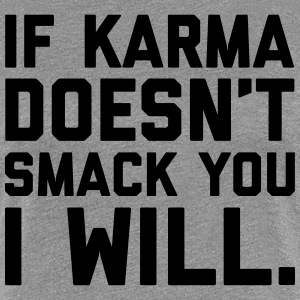 Karma Smack You Funny Quote  T-Shirts - Frauen Premium T-Shirt