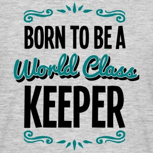 keeper born to be world class 2col - Men's T-Shirt