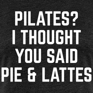 Pie & Lattes Funny Quote T-Shirts - Women's Premium T-Shirt