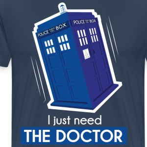T-shirt homme I just need the Doctor - T-shirt Premium Homme