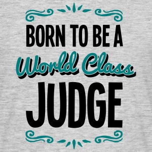 judge born to be world class 2col - Men's T-Shirt