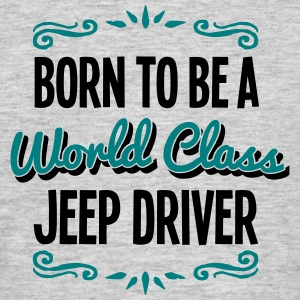 jeep driver born to be world class 2col - Men's T-Shirt