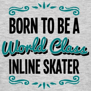 inline skater born to be world class 2co - Men's T-Shirt