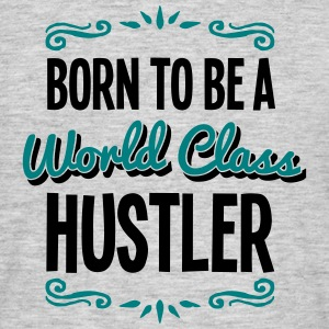 hustler born to be world class 2col - Men's T-Shirt