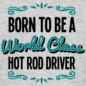 hot rod driver born to be world class 2c - Men's T-Shirt